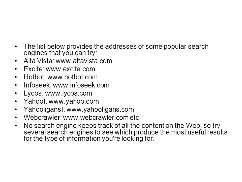 The list below provides the addresses of some popular search engines that you can try: