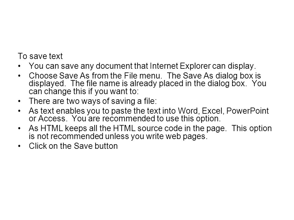 To save text You can save any document that Internet Explorer can display.