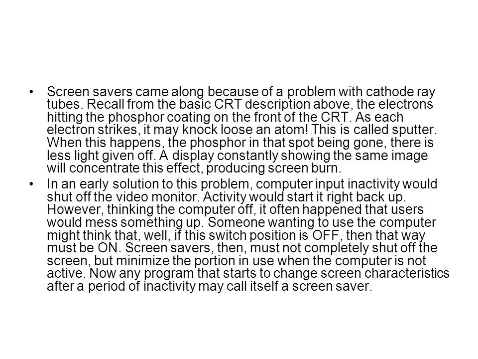 Screen savers came along because of a problem with cathode ray tubes