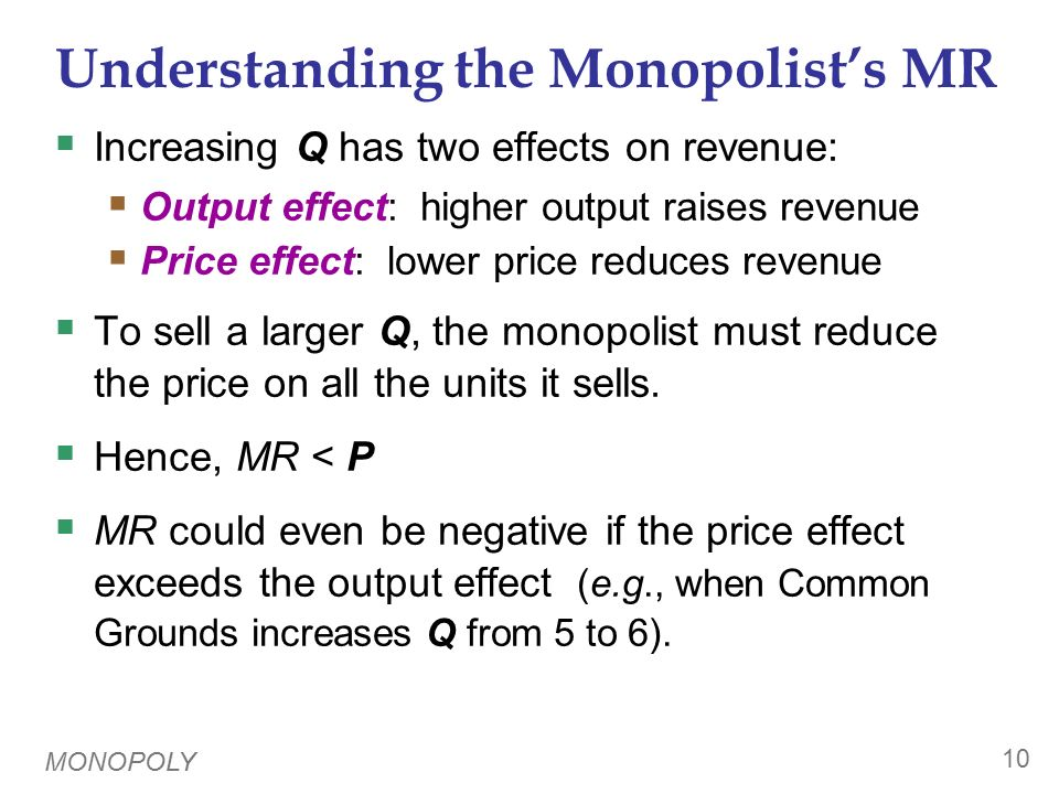 Profit-Maximization Like a competitive firm, a monopolist maximizes profit by producing the quantity where MR = MC.