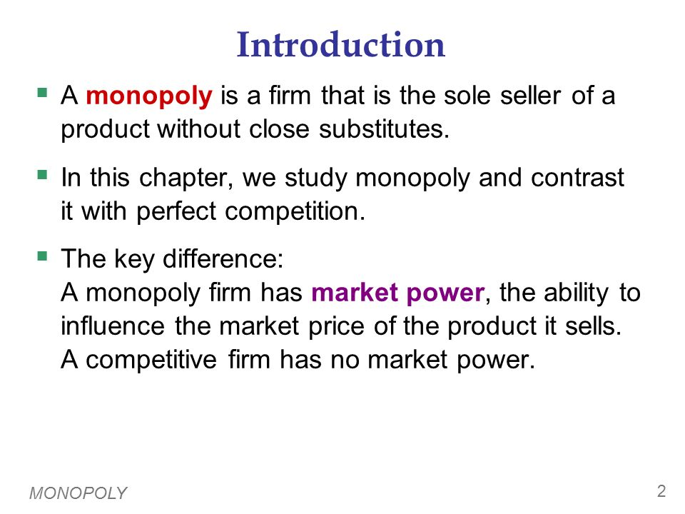 Why Monopolies Arise The main cause of monopolies is barriers to entry – other firms cannot enter the market.