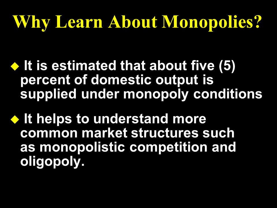 Why Learn About Monopolies
