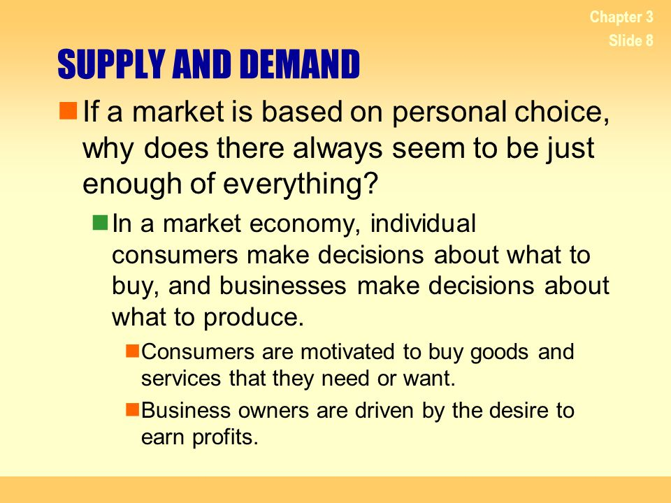 4/20/2017 Chapter 3. SUPPLY AND DEMAND. If a market is based on personal choice, why does there always seem to be just enough of everything