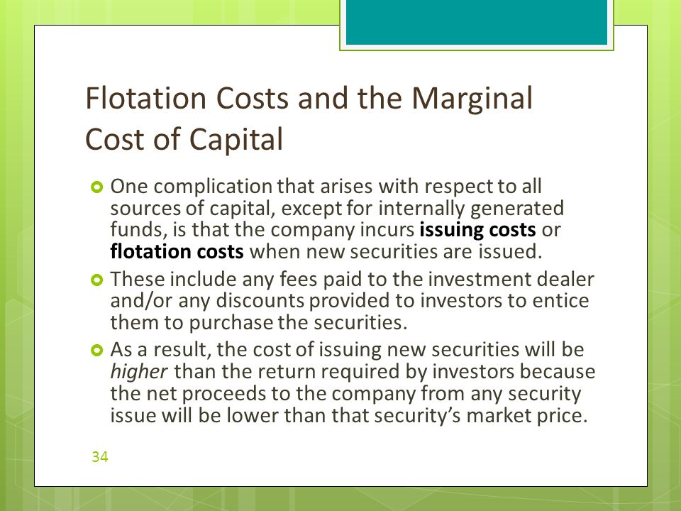 flotation cost Flotation costs are costs incurred by a company in issuing its securities to public when a company's securities are listed on a public exchange, we say the securities are floated on the exchange and hence the name.