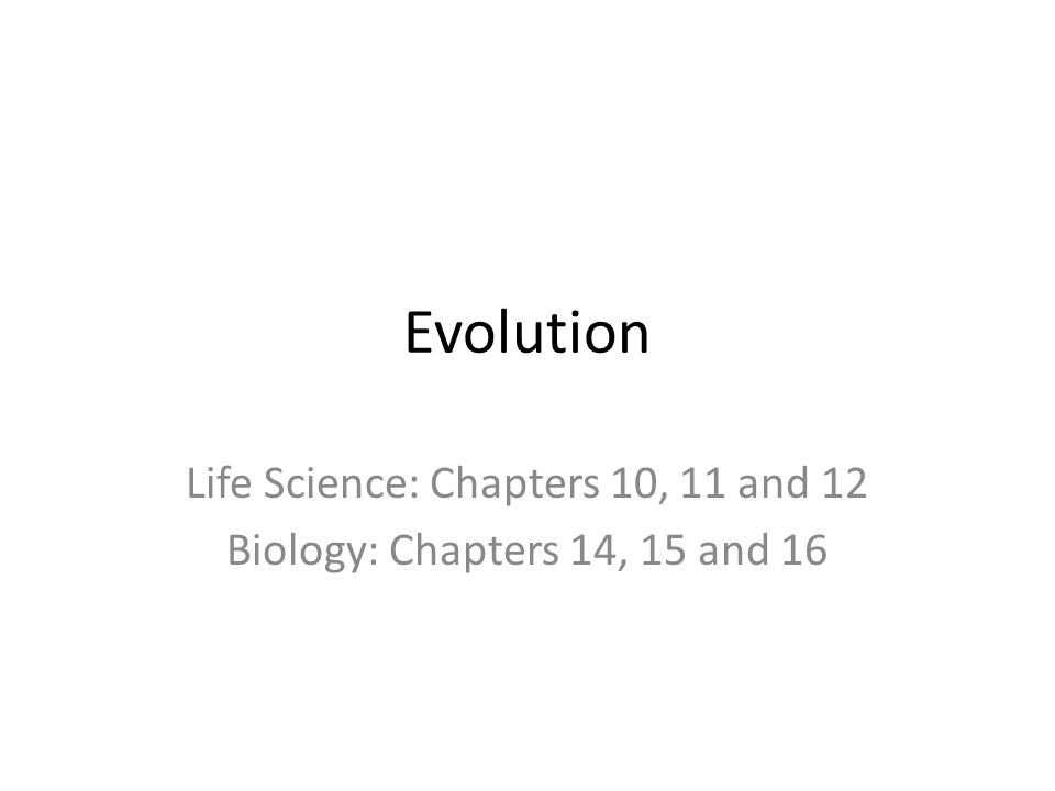 Life Science: Chapters 10, 11 and 12 Biology: Chapters 14, 15 and 16