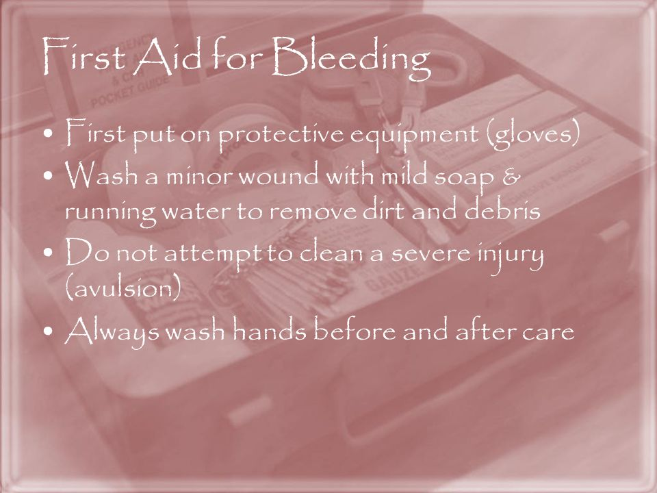 First Aid for Bleeding First put on protective equipment (gloves)