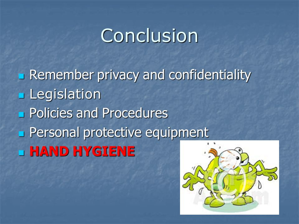 Conclusion Remember privacy and confidentiality Legislation