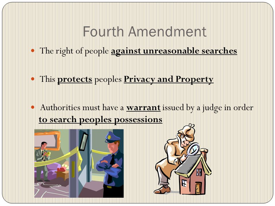 Fourth Amendment The right of people against unreasonable searches