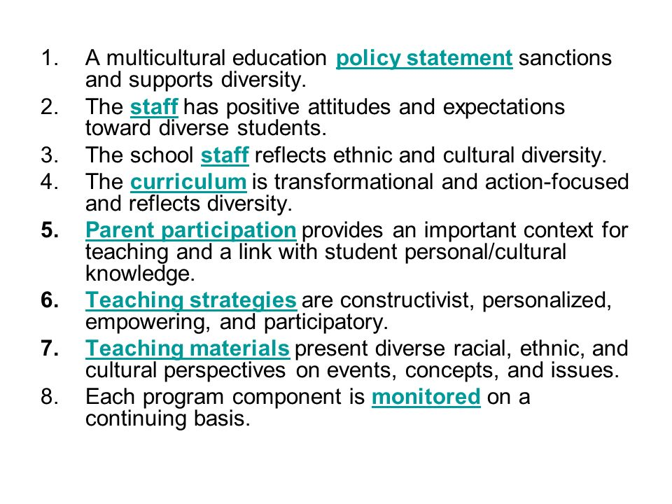 A multicultural education policy statement sanctions and supports diversity.