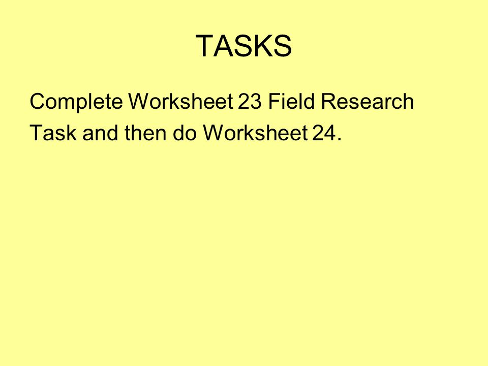 TASKS Complete Worksheet 23 Field Research