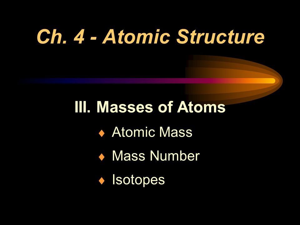 III. Masses of Atoms Atomic Mass Mass Number Isotopes