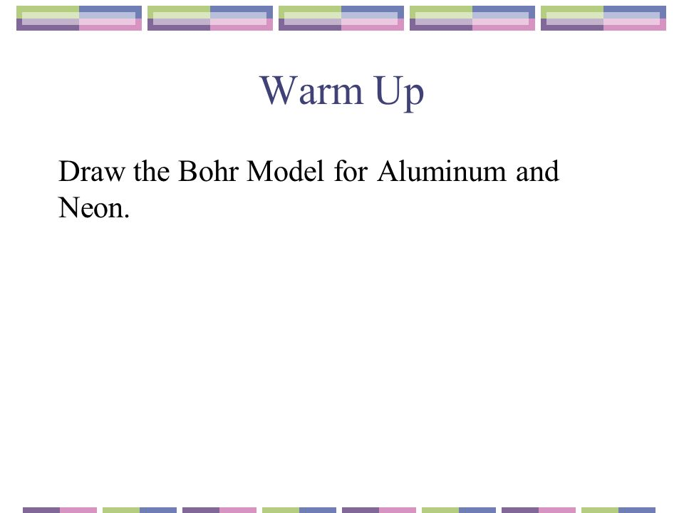 Warm Up Draw The Bohr Model For Aluminum And Neon Ppt Download