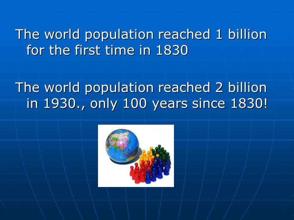 The world population reached 1 billion for the first time in 1830