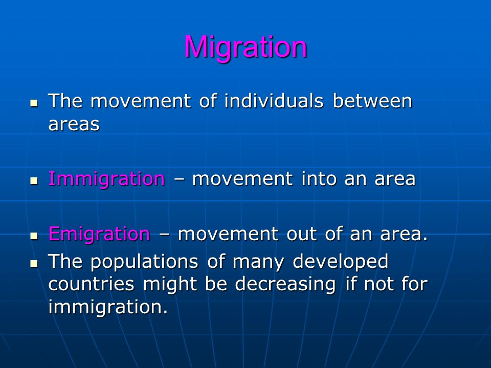 Migration The movement of individuals between areas