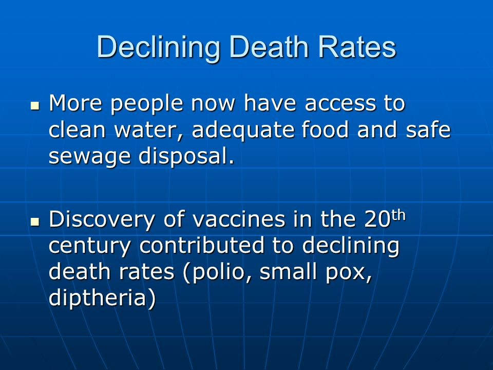 Declining Death Rates More people now have access to clean water, adequate food and safe sewage disposal.