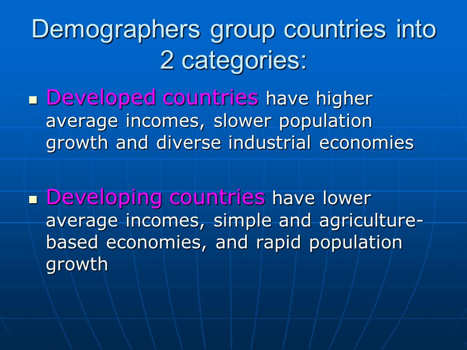 Demographers group countries into 2 categories: