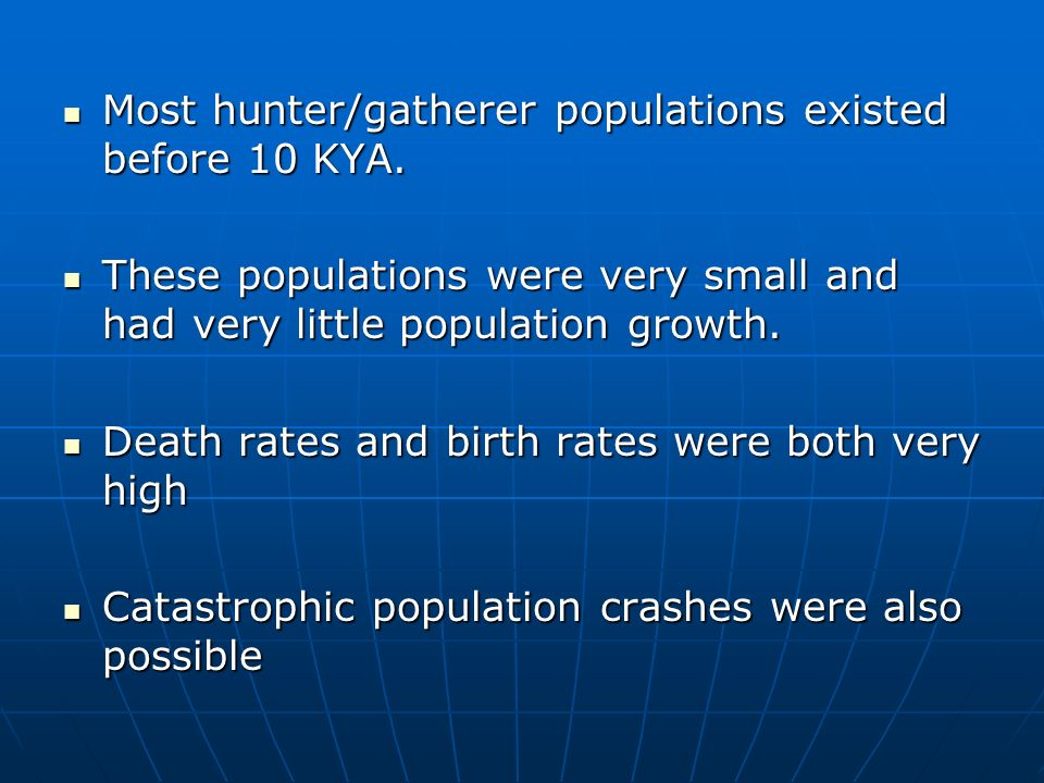 Most hunter/gatherer populations existed before 10 KYA.