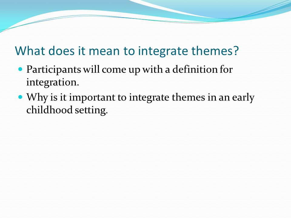 What does it mean to integrate themes