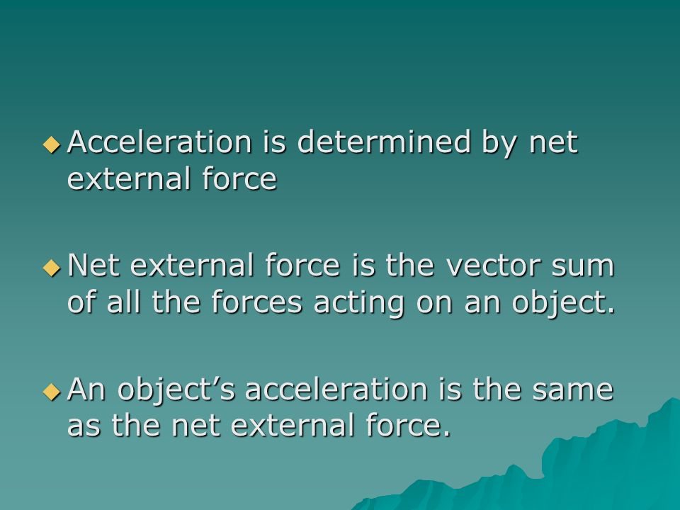 Acceleration is determined by net external force