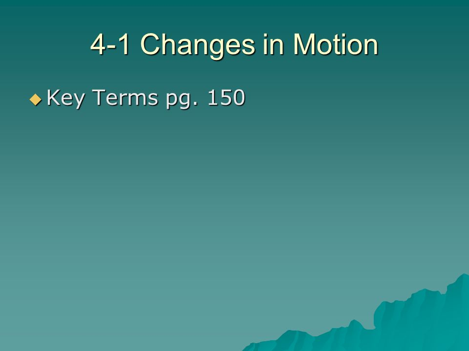 4-1 Changes in Motion Key Terms pg. 150