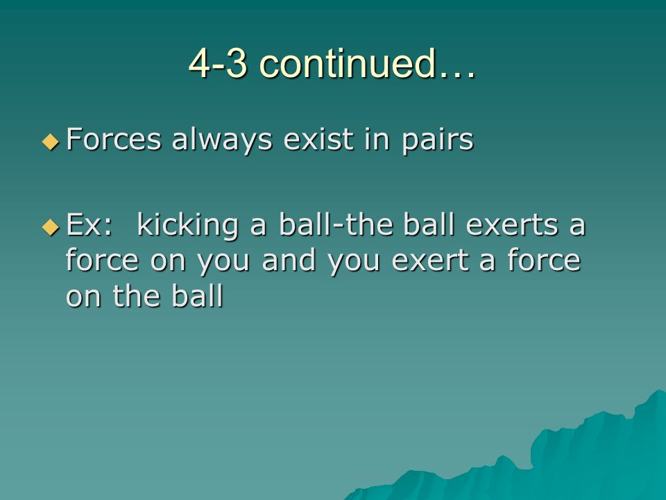 4-3 continued… Forces always exist in pairs