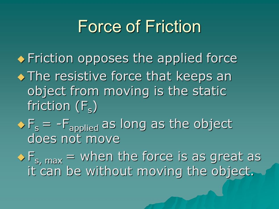 Force of Friction Friction opposes the applied force
