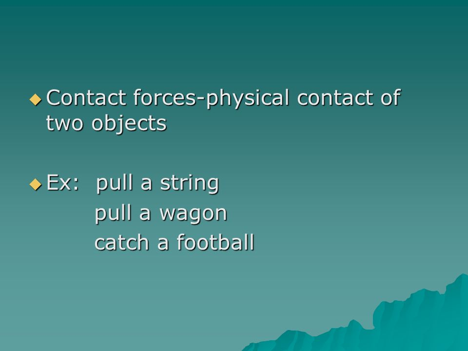 Contact forces-physical contact of two objects