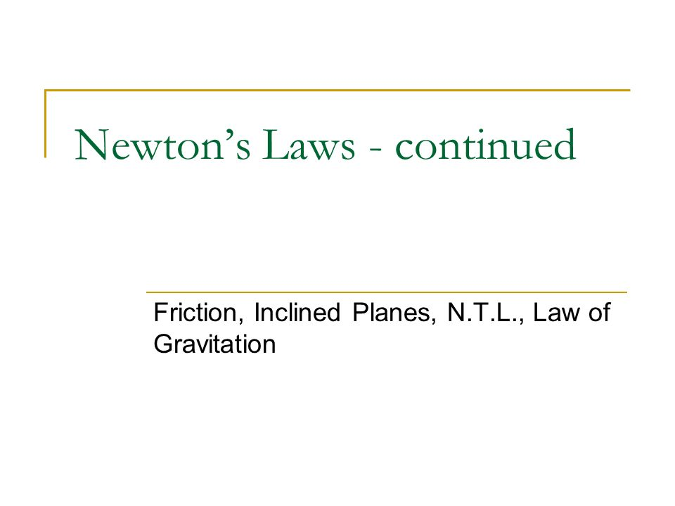 Newton's Laws - continued