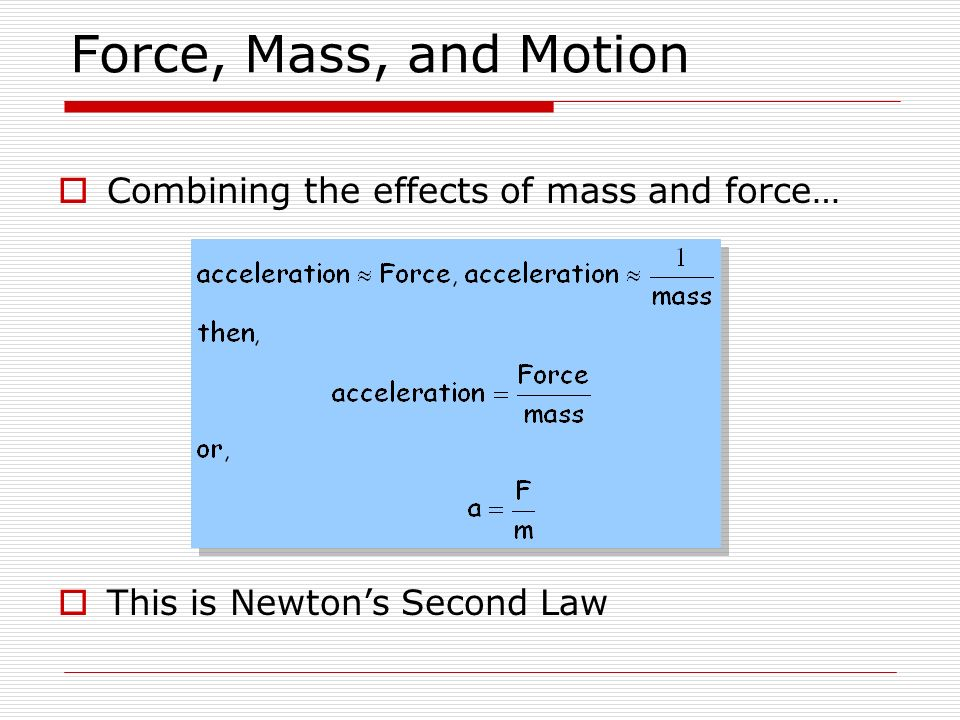 Force, Mass, and Motion Combining the effects of mass and force…