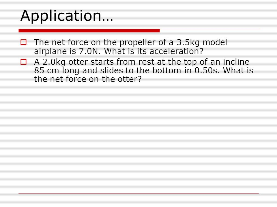 Application… The net force on the propeller of a 3.5kg model airplane is 7.0N. What is its acceleration