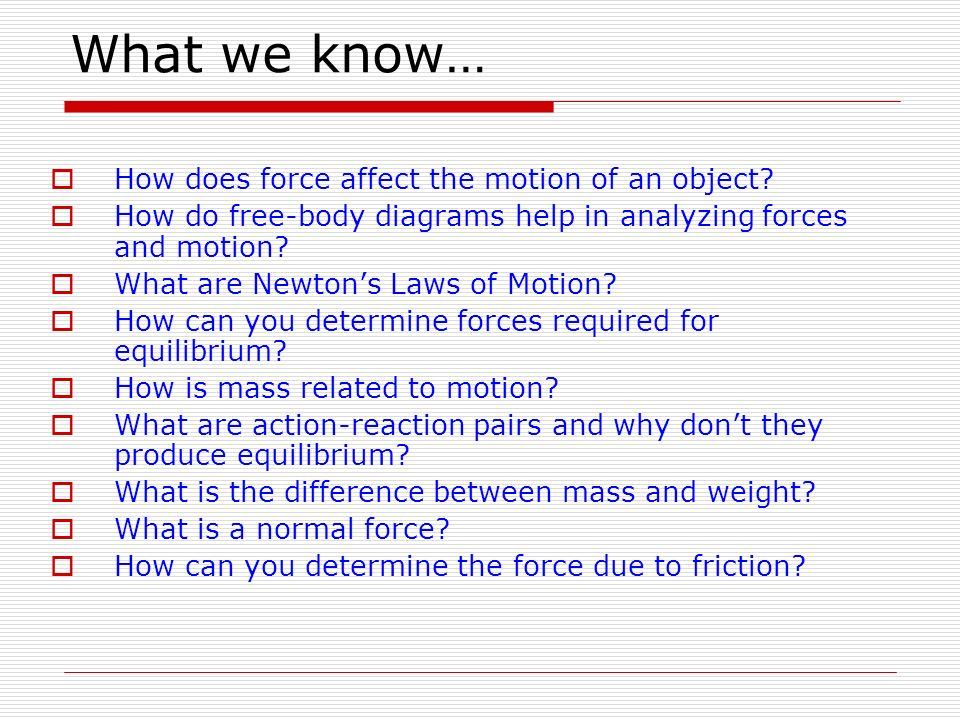 What we know… How does force affect the motion of an object