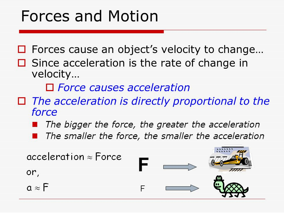 F Forces and Motion Forces cause an object's velocity to change…