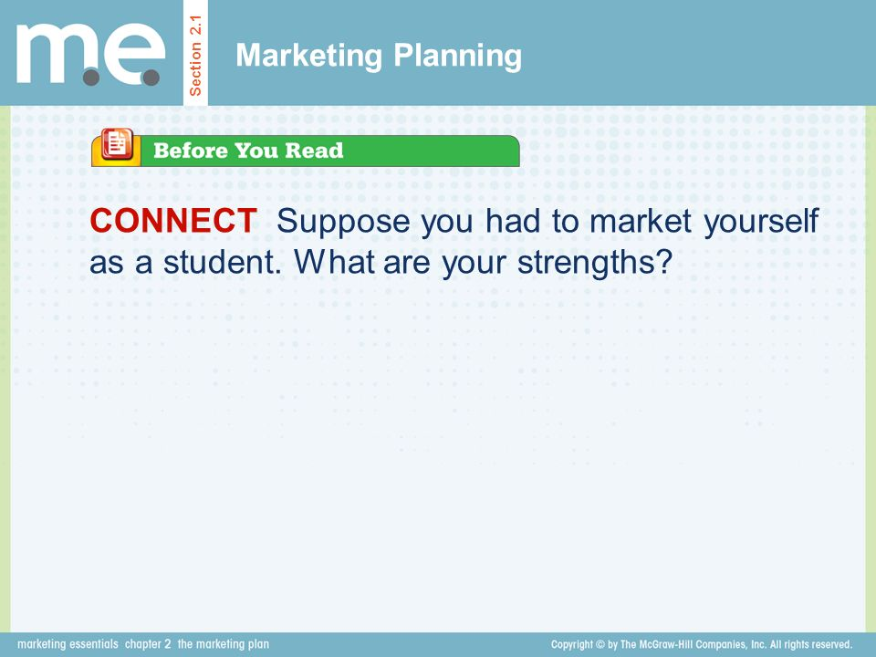 Marketing Planning Section 2.1. CONNECT Suppose you had to market yourself as a student.