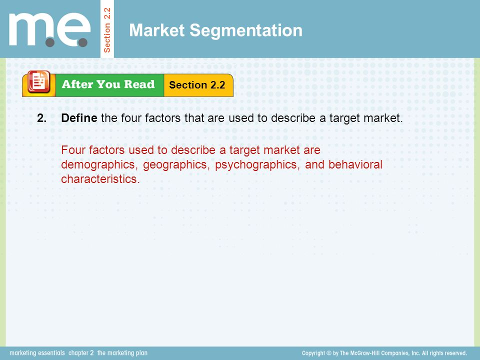 Market Segmentation Section 2.2. Section Define the four factors that are used to describe a target market.