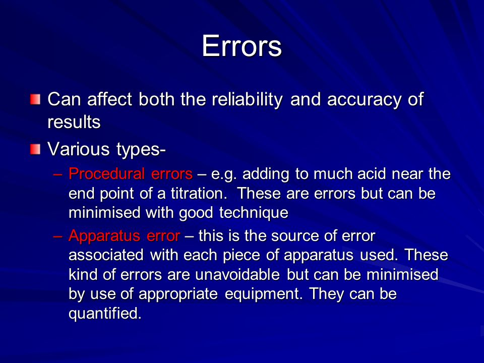 Errors Can affect both the reliability and accuracy of results