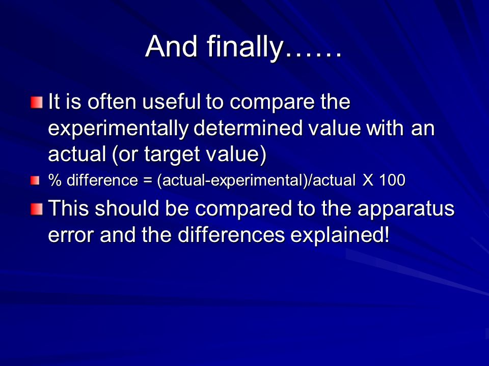 And finally…… It is often useful to compare the experimentally determined value with an actual (or target value)