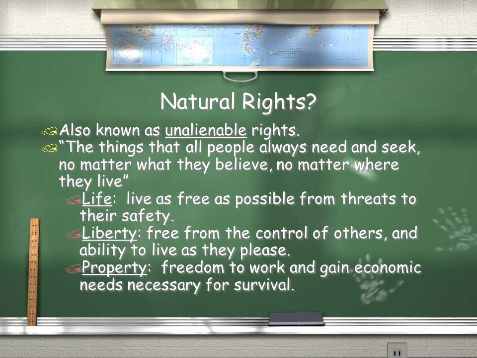 Natural Rights Also known as unalienable rights.