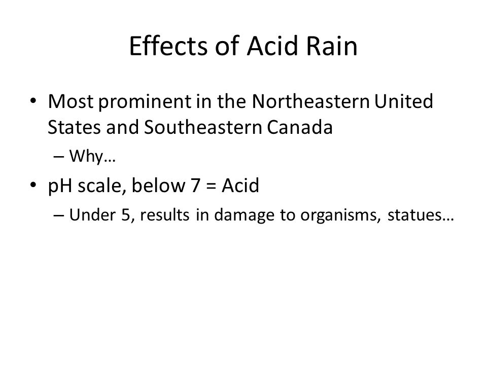 Effects of Acid Rain Most prominent in the Northeastern United States and Southeastern Canada. Why…