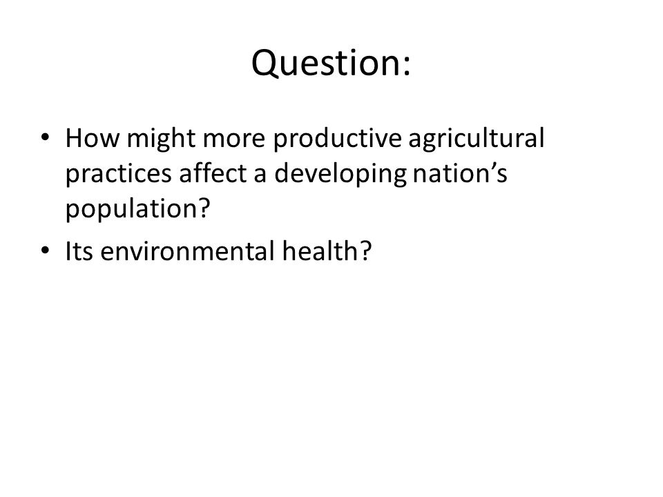 Question: How might more productive agricultural practices affect a developing nation's population