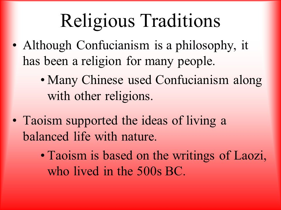 Religious Traditions Although Confucianism is a philosophy, it has been a religion for many people.
