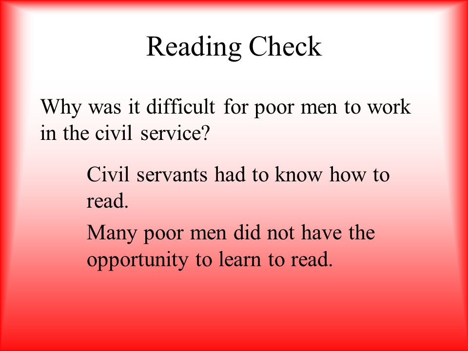 Reading Check Why was it difficult for poor men to work in the civil service Civil servants had to know how to read.