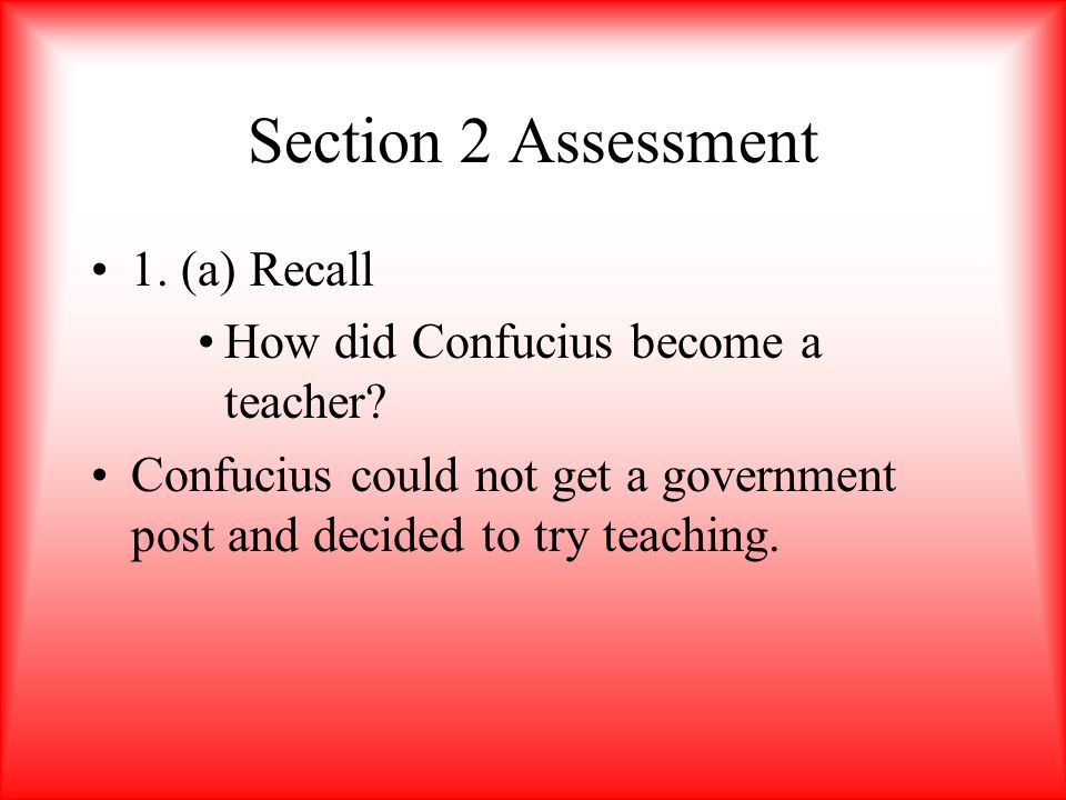 Section 2 Assessment 1. (a) Recall How did Confucius become a teacher