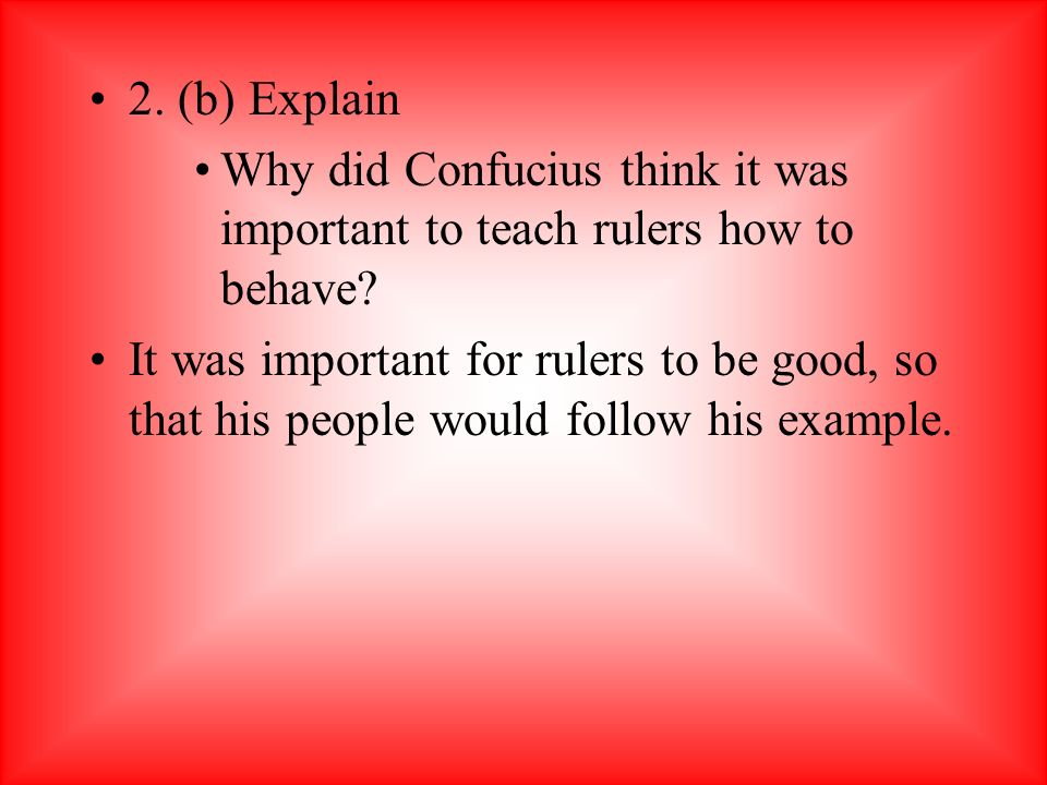 2. (b) Explain Why did Confucius think it was important to teach rulers how to behave