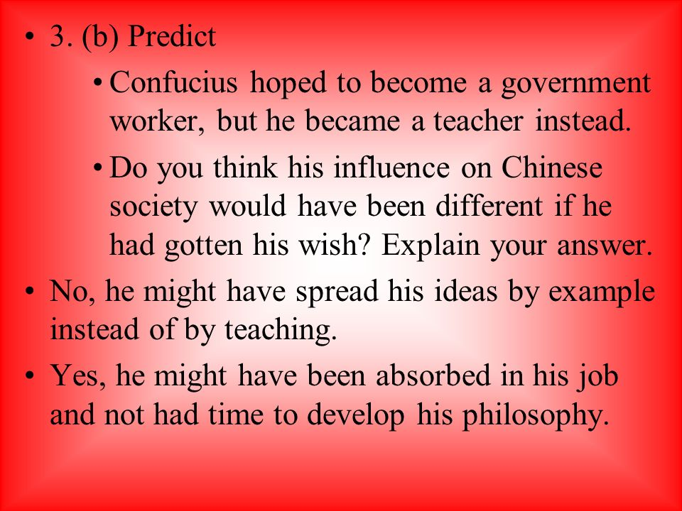 3. (b) Predict Confucius hoped to become a government worker, but he became a teacher instead.