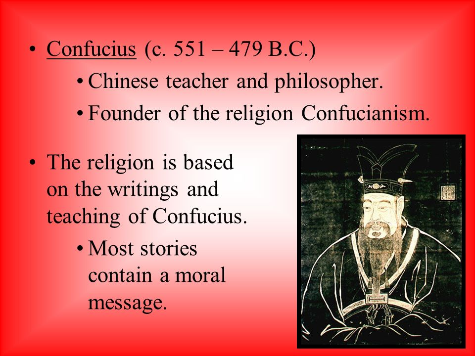 Confucius (c. 551 – 479 B.C.) Chinese teacher and philosopher. Founder of the religion Confucianism.