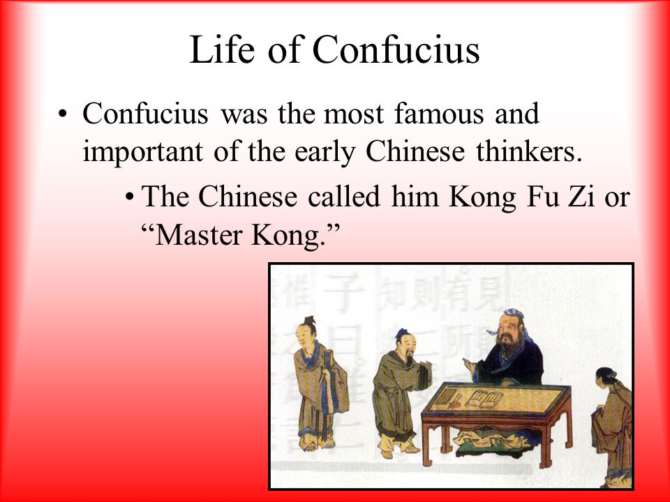 Life of Confucius Confucius was the most famous and important of the early Chinese thinkers.