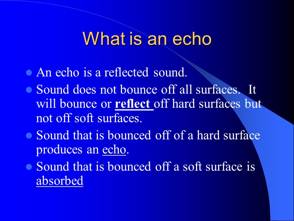 What is an echo An echo is a reflected sound.