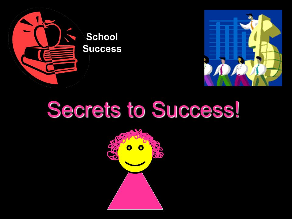 School Success Secrets to Success!