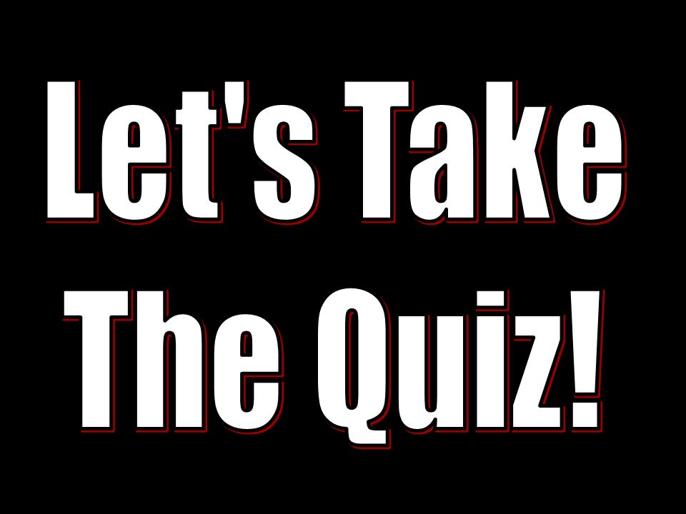 Let s Take The Quiz!