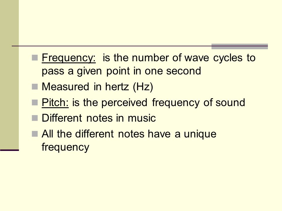 Frequency: is the number of wave cycles to pass a given point in one second